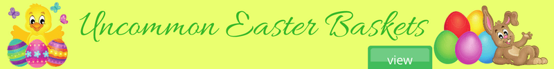 Uncommon Easter Baskets Available