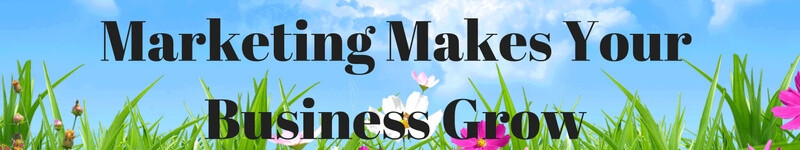 Marketing Makes Your Business Grow