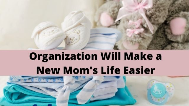 Organization will make a new mom's life easier